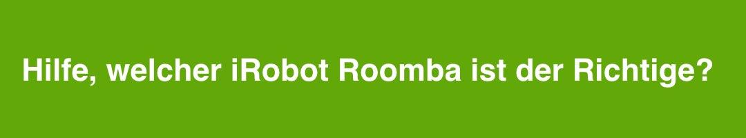 Hilfe, welcher iRobot Roomba ist der Richtige für mich?